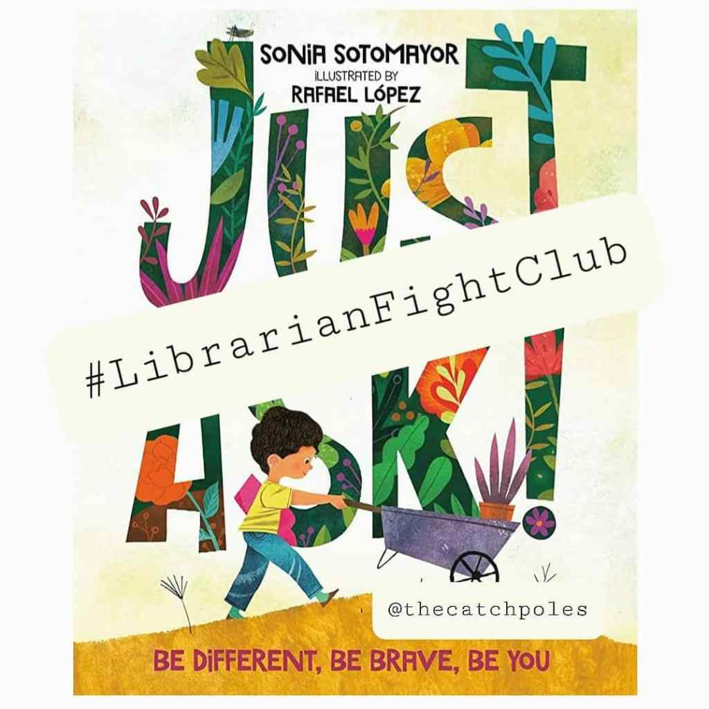 "A close up of Just Ask! by Sonia Sotomayor, illustrated by Rafael Lopez. The strapline is ""be different, be brave, be you"". We've put # LibrarianFightClub over the top."