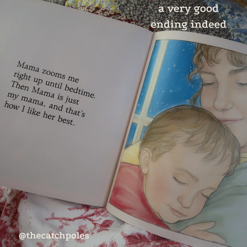 """The illustration shows a young child asleep on her mother, it's a close-up. """"Mama zooms me right up until bedtime. Then Mama is just my mana, and that's how I like her best."""" Our text reads: a very good ending indeed."""