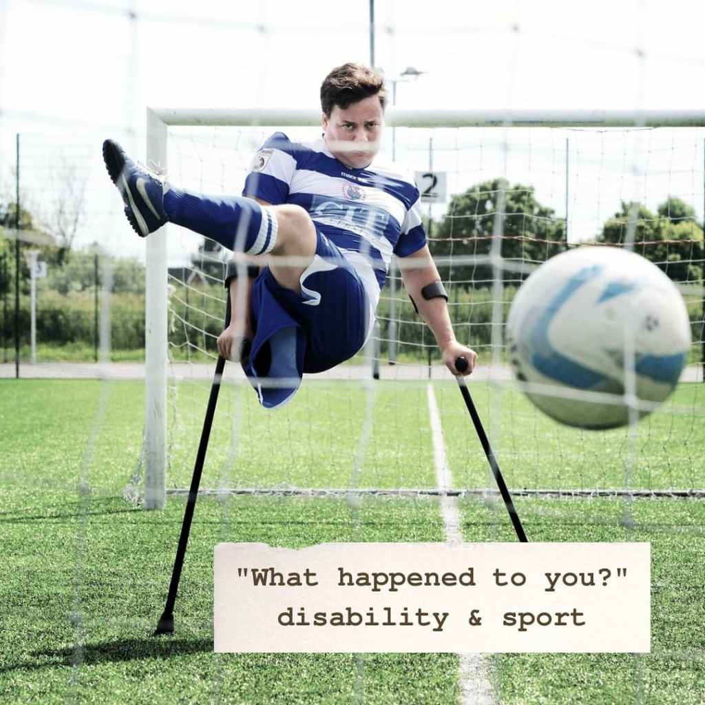"""A photo by Richard Cave for the Oxford Mail of James playing amputee football - he's just kicked the ball directly at the camera and looks very intense. James is a one-legged white man, then in his 30s. He's using black crutches. Our text reads: '""""What happened to you?"""" disability & sport' on a cream paper background."""